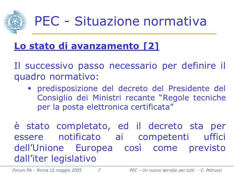 Forum PA – Roma 12 maggio 2005 7PEC – Un nuovo servizio per tutti - C. Petrucci PEC - Situazione normativa Lo stato di avanzamento [2] Il successivo p