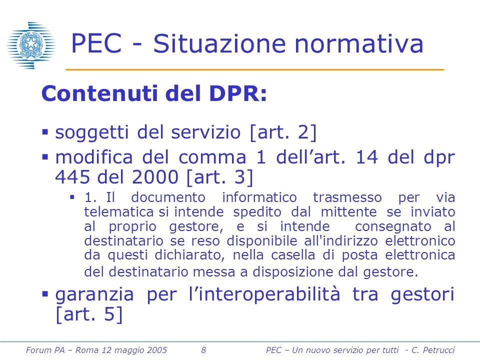 Forum PA – Roma 12 maggio 2005 8PEC – Un nuovo servizio per tutti - C. Petrucci PEC - Situazione normativa Contenuti del DPR:  soggetti del servizio