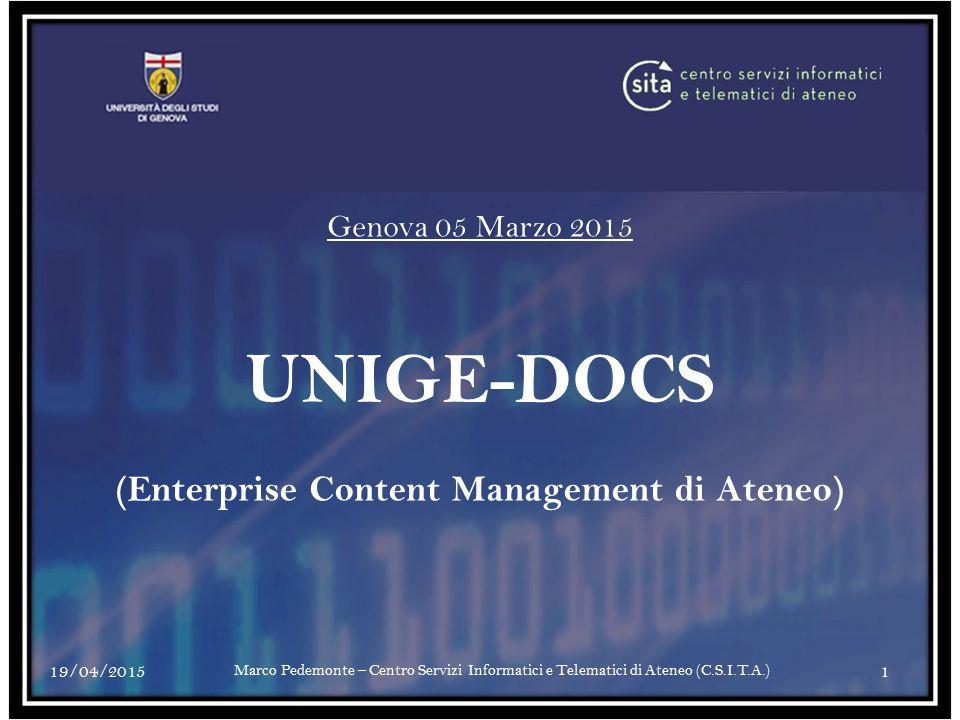 Genova 05 Marzo 2015 UNIGE-DOCS (Enterprise Content Management di Ateneo) 19/04/20151 Marco Pedemonte – Centro Servizi Informatici e Telematici di Ateneo (C.S.I.T.A.)
