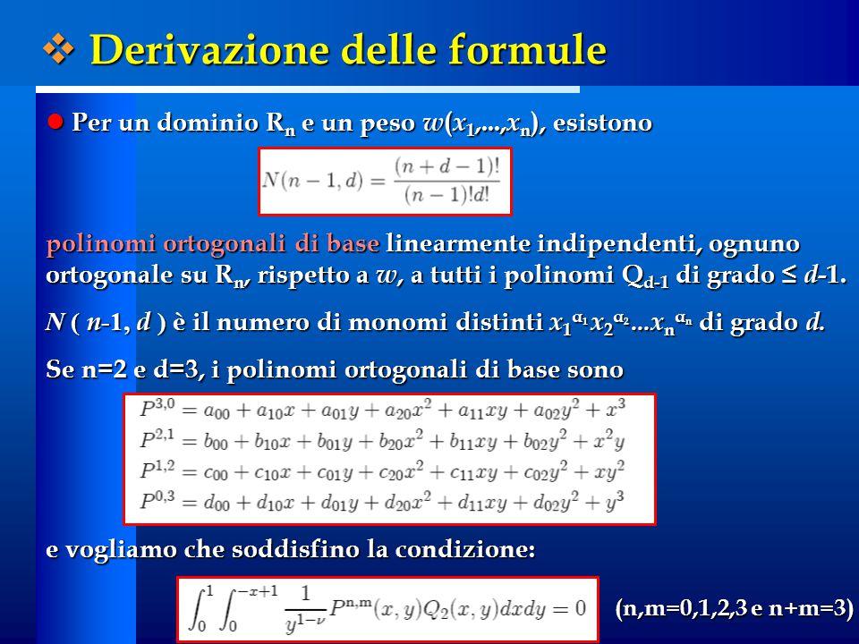 Per un dominio R n e un peso w ( x 1,..., x n ), esistono Per un dominio R n e un peso w ( x 1,..., x n ), esistono polinomi ortogonali di base linear