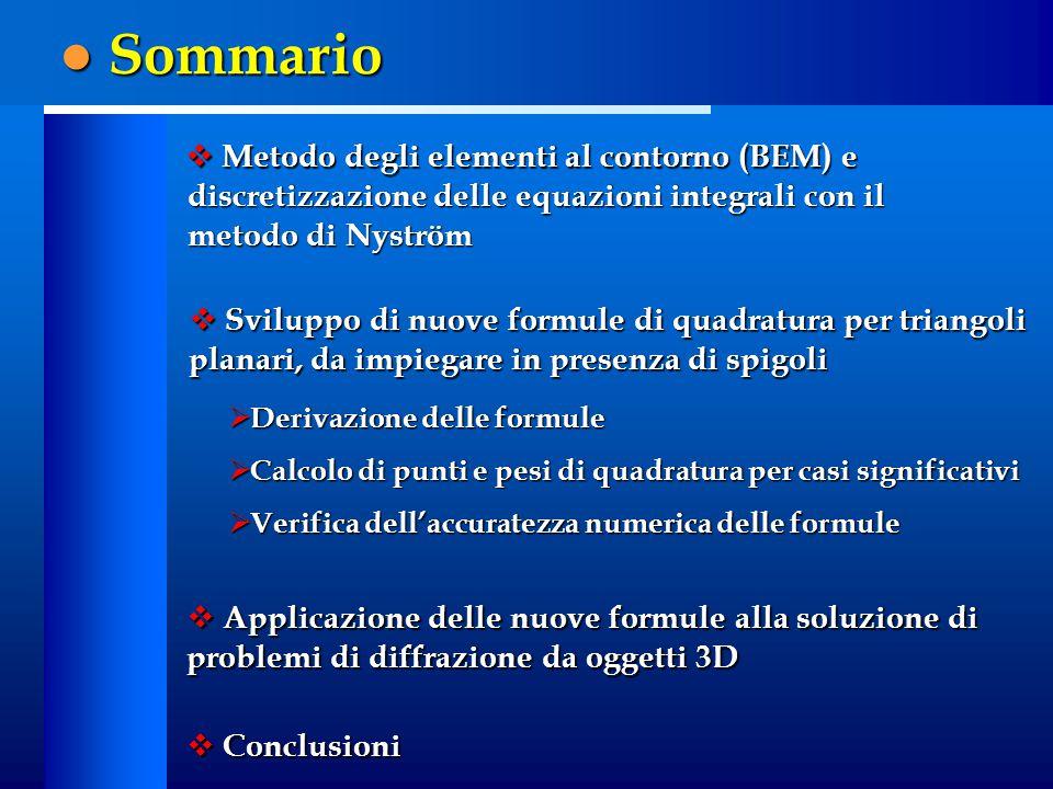  Metodo degli elementi al contorno (BEM) e  Derivazione delle formule  Calcolo di punti e pesi di quadratura per casi significativi  Verifica dell
