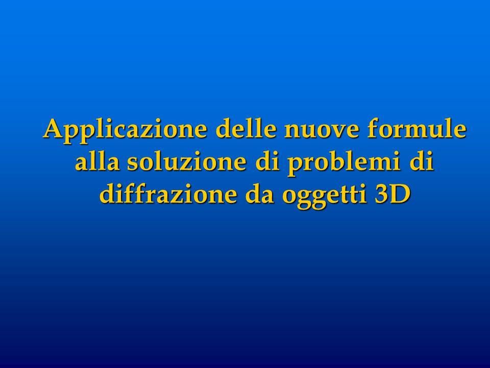 Applicazione delle nuove formule alla soluzione di problemi di diffrazione da oggetti 3D