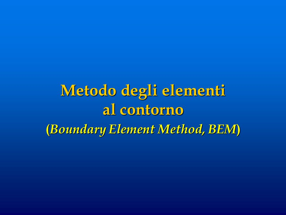 Metodo degli elementi al contorno ( Boundary Element Method, BEM )