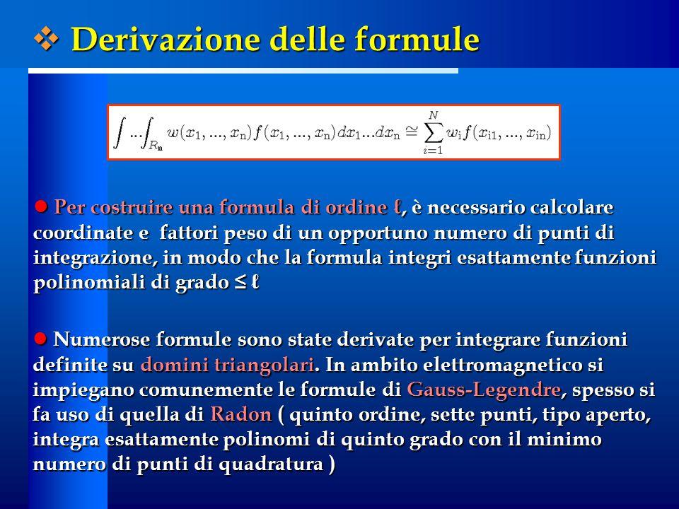 Per costruire una formula di ordine ℓ, è necessario calcolare coordinate e fattori peso di un opportuno numero di punti di integrazione, in modo che l