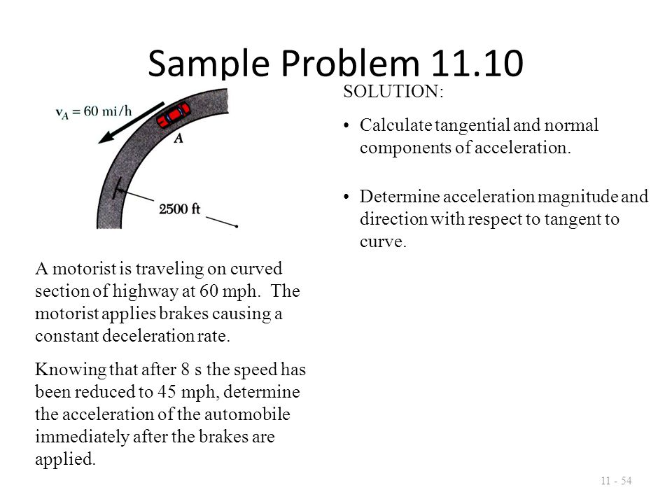 Sample Problem 11.10 11 - 54 A motorist is traveling on curved section of highway at 60 mph.