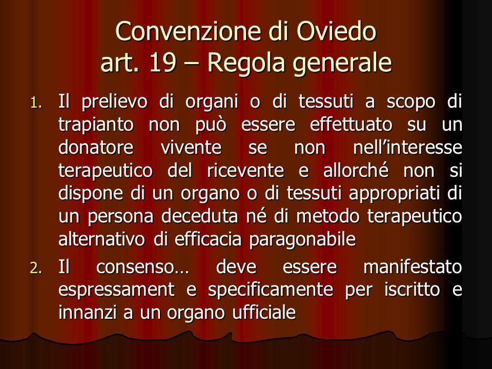 Convenzione di Oviedo art. 19 – Regola generale 1. Il prelievo di organi o di tessuti a scopo di trapianto non può essere effettuato su un donatore vi