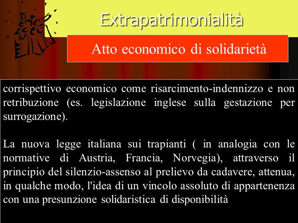Extrapatrimonialità Atto economico di solidarietà corrispettivo economico come risarcimento-indennizzo e non retribuzione (es. legislazione inglese su