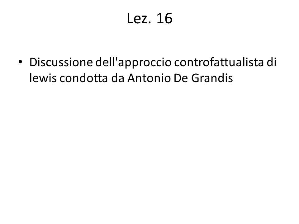 Lez. 16 Discussione dell approccio controfattualista di lewis condotta da Antonio De Grandis