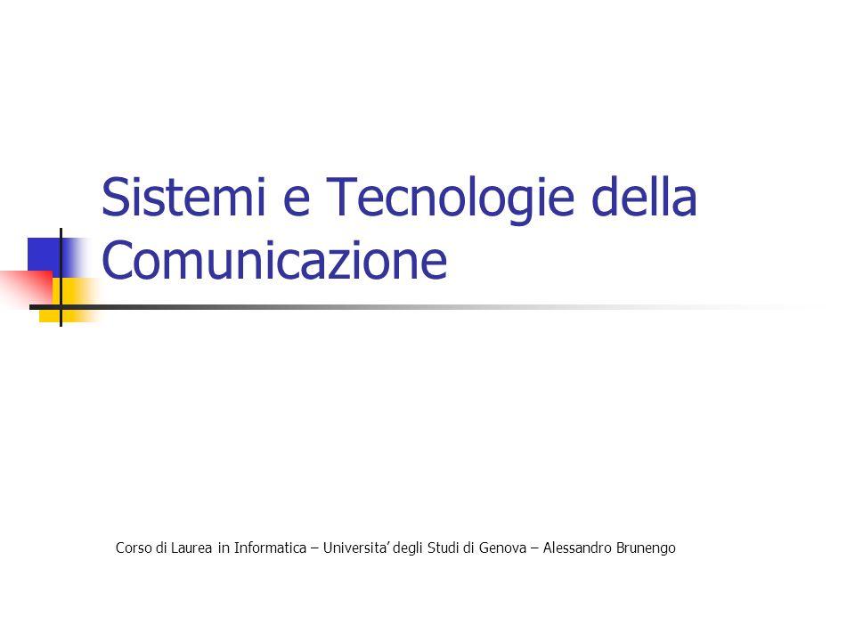 Sistemi e Tecnologie della Comunicazione Corso di Laurea in Informatica – Universita' degli Studi di Genova – Alessandro Brunengo