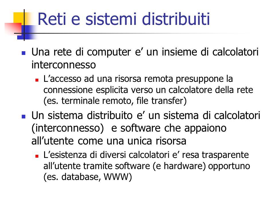 Reti e sistemi distribuiti Una rete di computer e' un insieme di calcolatori interconnesso L'accesso ad una risorsa remota presuppone la connessione e
