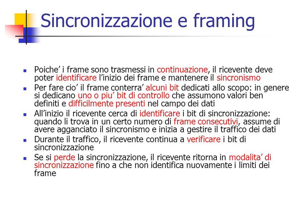 Sincronizzazione e framing Poiche' i frame sono trasmessi in continuazione, il ricevente deve poter identificare l'inizio dei frame e mantenere il sin