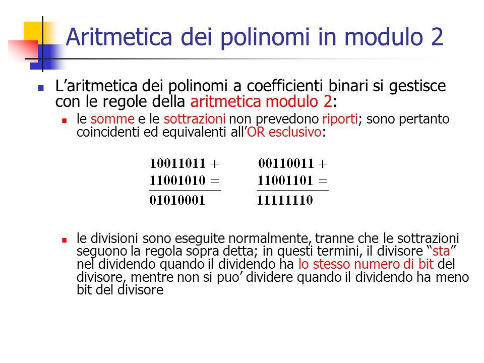 Aritmetica dei polinomi in modulo 2 L'aritmetica dei polinomi a coefficienti binari si gestisce con le regole della aritmetica modulo 2: le somme e le