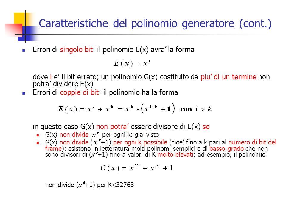Caratteristiche del polinomio generatore (cont.) Errori di singolo bit: il polinomio E(x) avra' la forma dove i e' il bit errato; un polinomio G(x) co