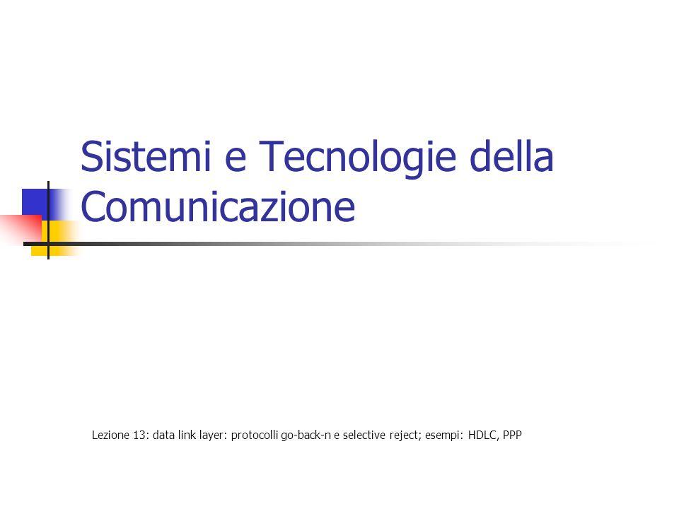 Sistemi e Tecnologie della Comunicazione Lezione 13: data link layer: protocolli go-back-n e selective reject; esempi: HDLC, PPP