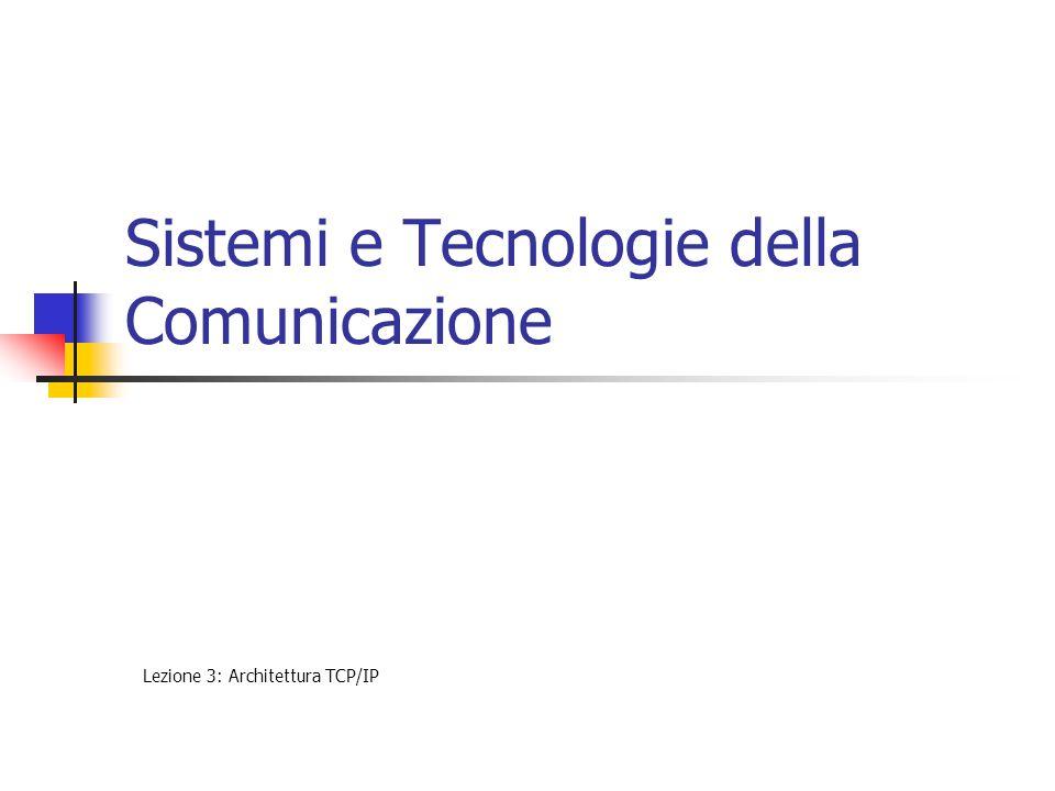 Sistemi e Tecnologie della Comunicazione Lezione 3: Architettura TCP/IP