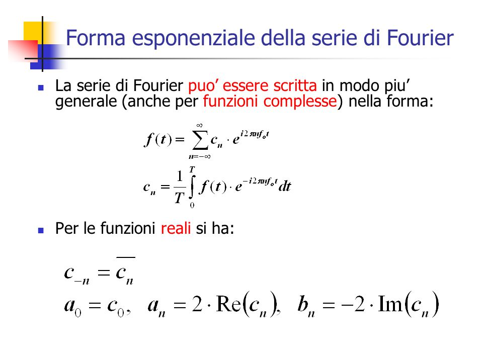 Forma esponenziale della serie di Fourier La serie di Fourier puo' essere scritta in modo piu' generale (anche per funzioni complesse) nella forma: Pe