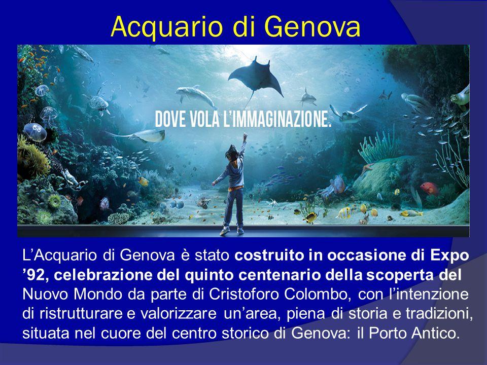 Acquario di Genova L'Acquario di Genova è stato costruito in occasione di Expo '92, celebrazione del quinto centenario della scoperta del Nuovo Mondo da parte di Cristoforo Colombo, con l'intenzione di ristrutturare e valorizzare un'area, piena di storia e tradizioni, situata nel cuore del centro storico di Genova: il Porto Antico.