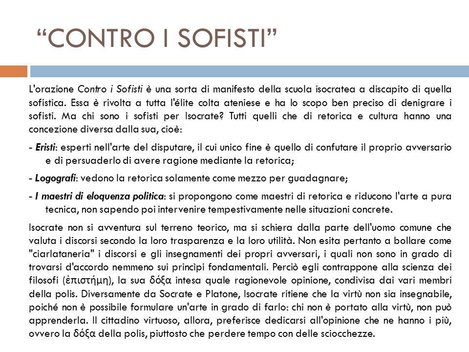 CONTRO I SOFISTI L orazione Contro i Sofisti è una sorta di manifesto della scuola isocratea a discapito di quella sofistica.