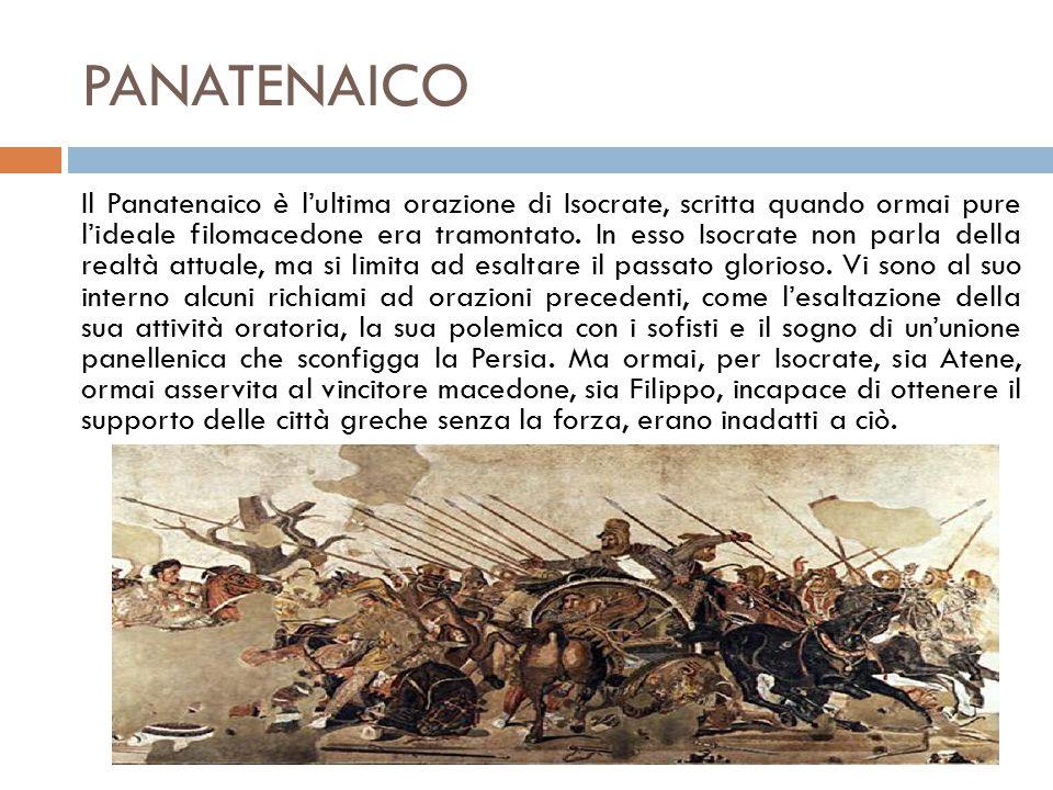 PANATENAICO Il Panatenaico è l'ultima orazione di Isocrate, scritta quando ormai pure l'ideale filomacedone era tramontato.