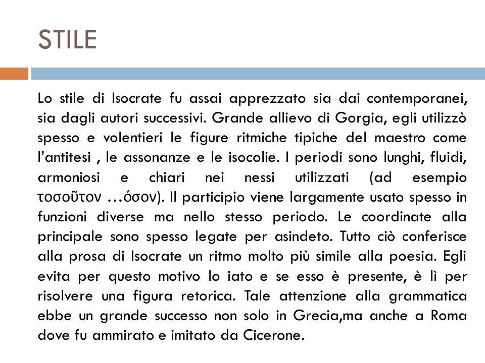 STILE Lo stile di Isocrate fu assai apprezzato sia dai contemporanei, sia dagli autori successivi.