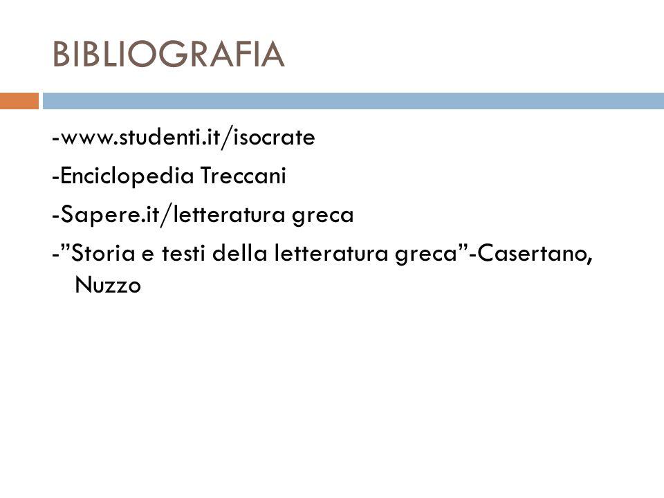 BIBLIOGRAFIA -www.studenti.it/isocrate -Enciclopedia Treccani -Sapere.it/letteratura greca - Storia e testi della letteratura greca -Casertano, Nuzzo
