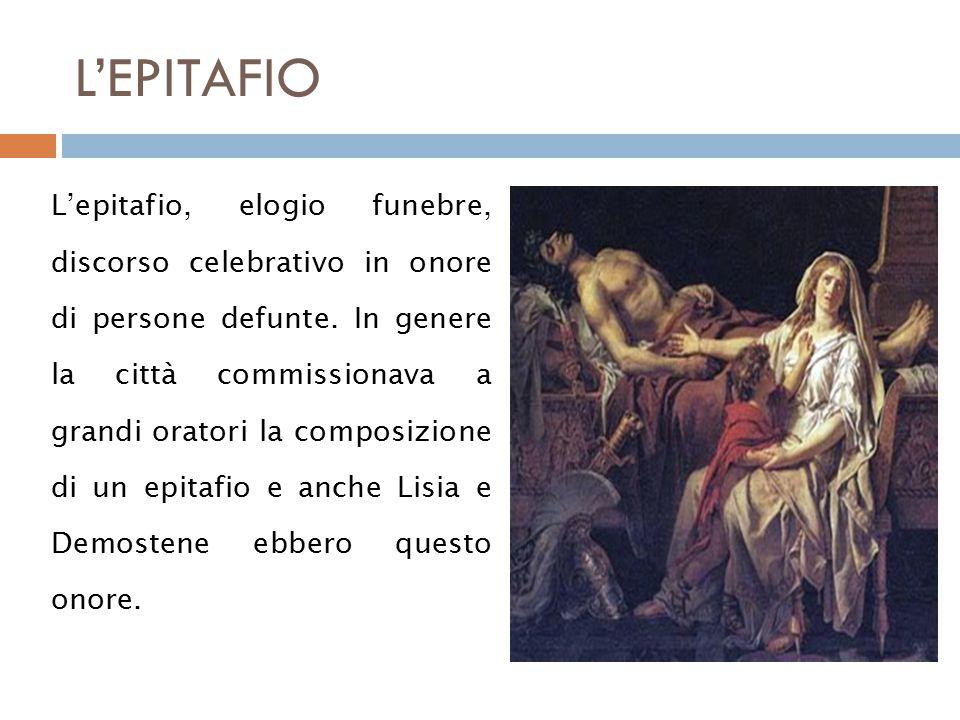 L'EPITAFIO L'epitafio, elogio funebre, discorso celebrativo in onore di persone defunte.