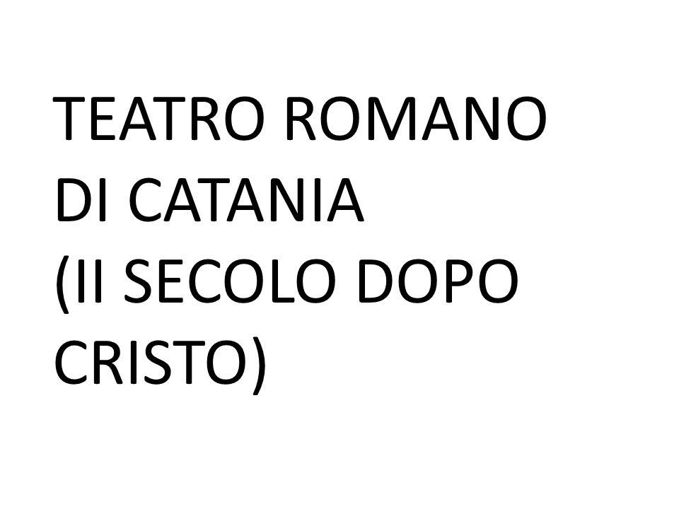 TEATRO ROMANO DI CATANIA (II SECOLO DOPO CRISTO)