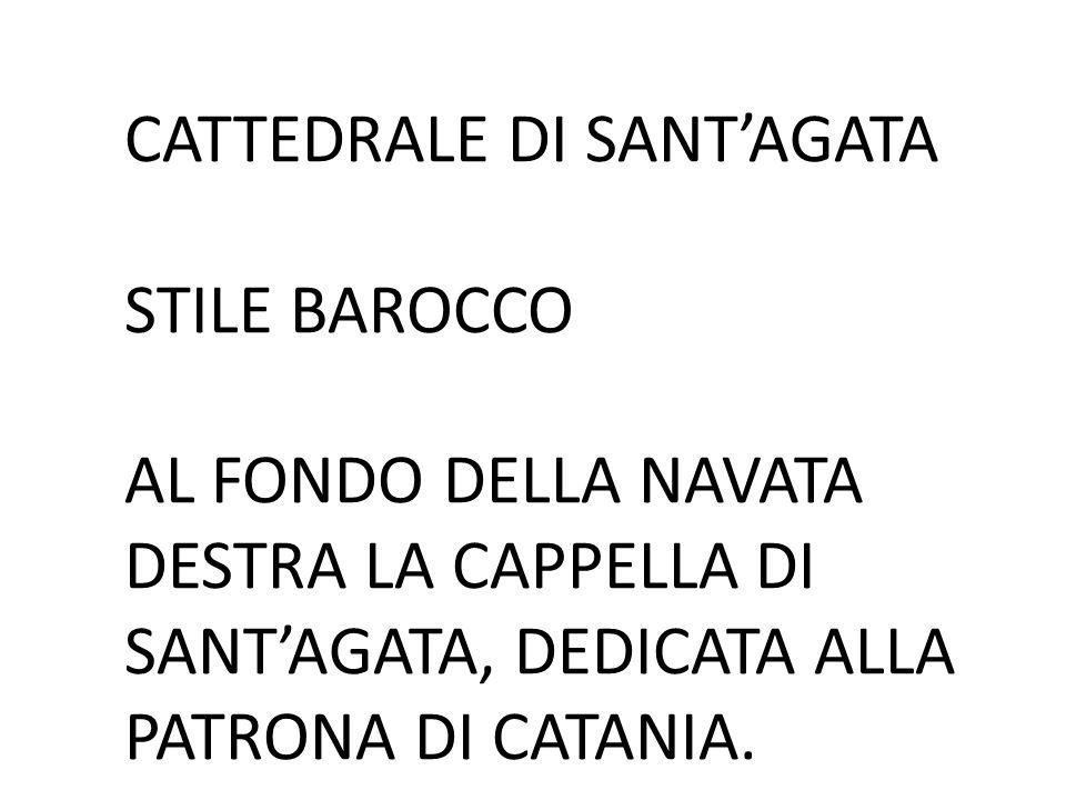 CATTEDRALE DI SANT'AGATA STILE BAROCCO AL FONDO DELLA NAVATA DESTRA LA CAPPELLA DI SANT'AGATA, DEDICATA ALLA PATRONA DI CATANIA.