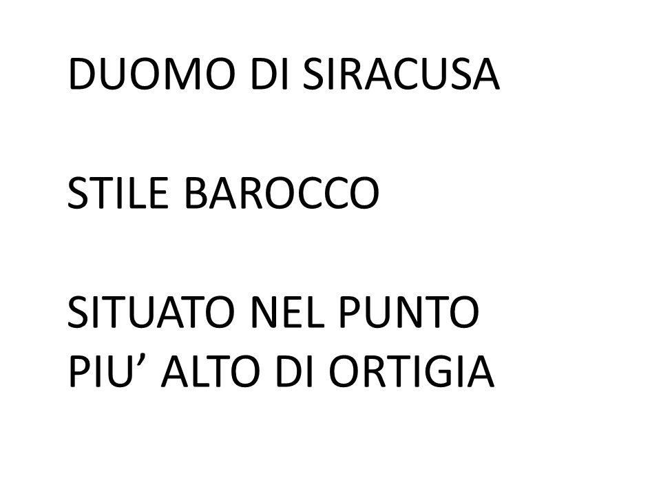 DUOMO DI SIRACUSA STILE BAROCCO SITUATO NEL PUNTO PIU' ALTO DI ORTIGIA