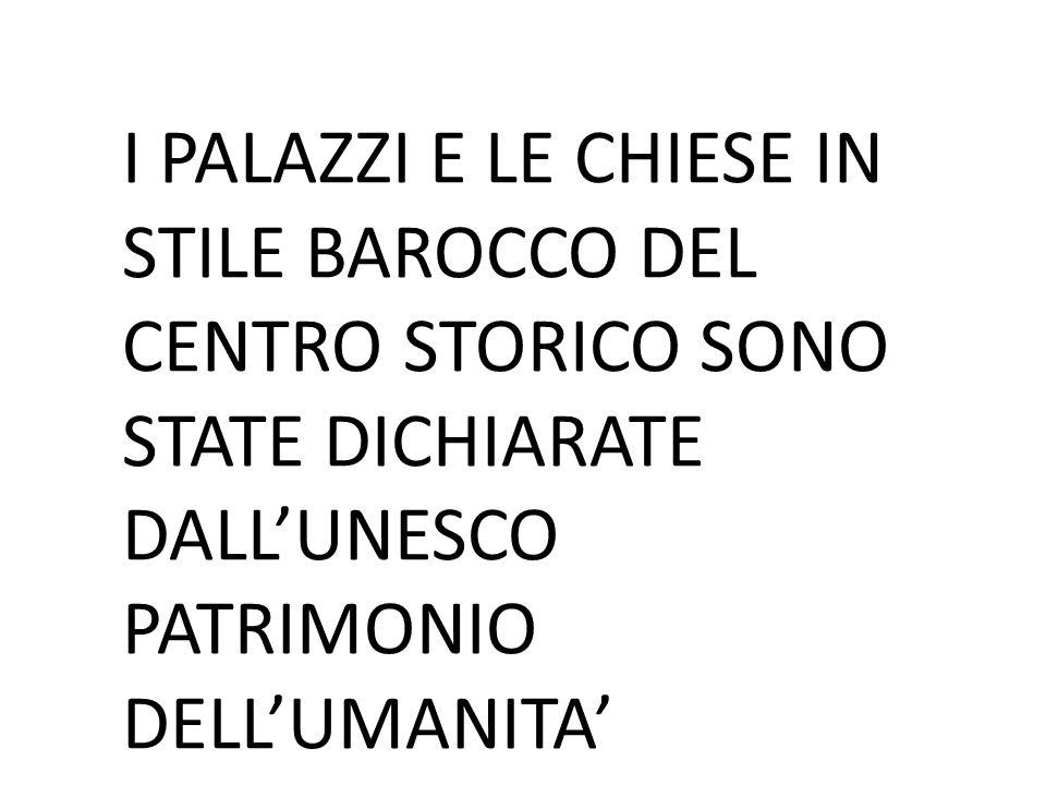 I PALAZZI E LE CHIESE IN STILE BAROCCO DEL CENTRO STORICO SONO STATE DICHIARATE DALL'UNESCO PATRIMONIO DELL'UMANITA'