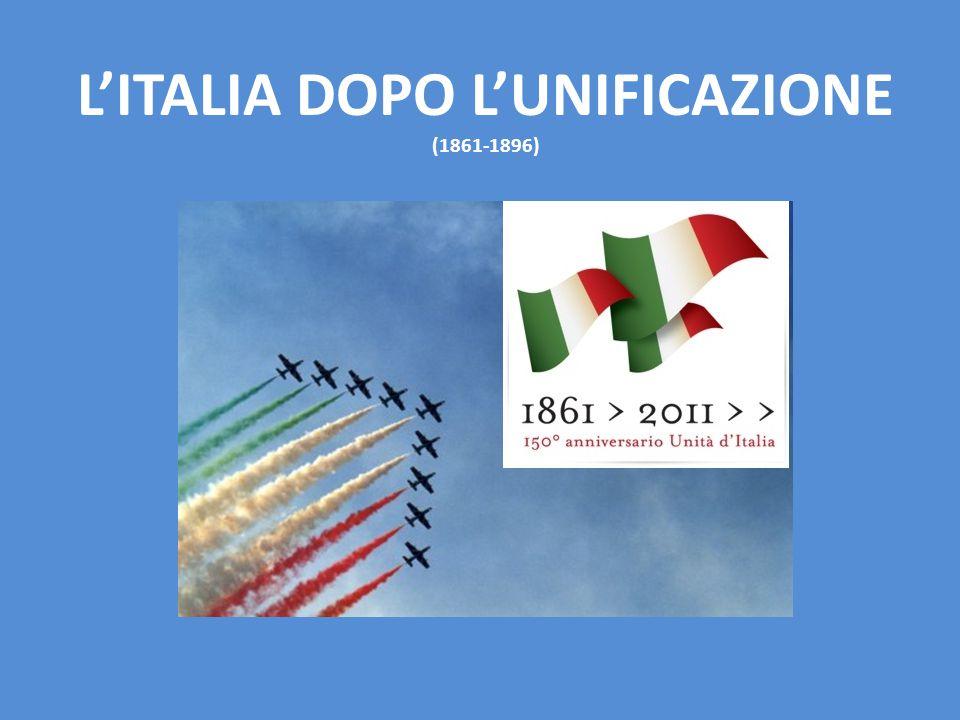 L'ITALIA DOPO L'UNIFICAZIONE (1861-1896)