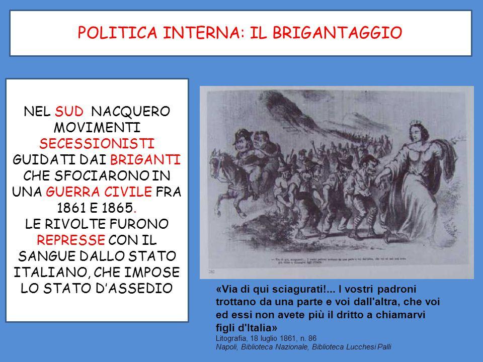 POLITICA INTERNA: IL BRIGANTAGGIO NEL SUD NACQUERO MOVIMENTI SECESSIONISTI GUIDATI DAI BRIGANTI CHE SFOCIARONO IN UNA GUERRA CIVILE FRA 1861 E 1865. L