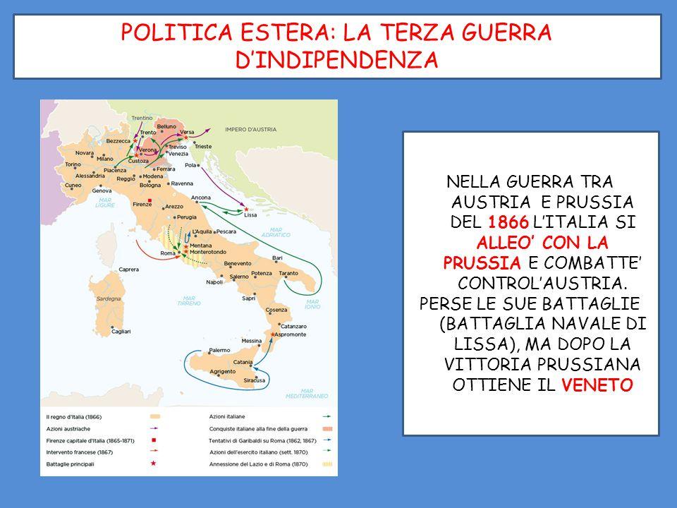 POLITICA ESTERA: LA TERZA GUERRA D'INDIPENDENZA NELLA GUERRA TRA AUSTRIA E PRUSSIA DEL 1866 L'ITALIA SI ALLEO' CON LA PRUSSIA E COMBATTE' CONTROL'AUST