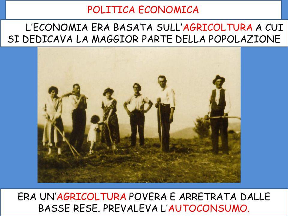 ILILL'ECONOMIA ERA BASATA SULL'AGRICOLTURA A CUI SI DEDICAVA LA MAGGIOR PARTE DELLA POPOLAZIONE ERA UN'AGRICOLTURA POVERA E ARRETRATA DALLE BASSE RESE