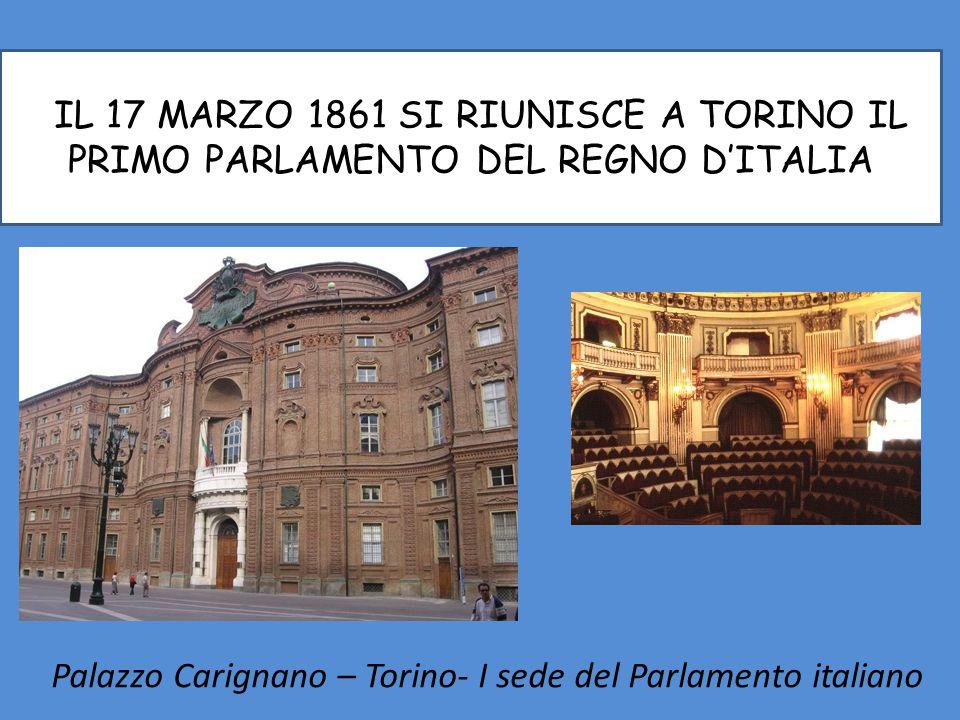 IIL 17 MARZO 1861 SI RIUNISCE A TORINO IL PRIMO PARLAMENTO DEL REGNO D'ITALIA Palazzo Carignano – Torino- I sede del Parlamento italiano