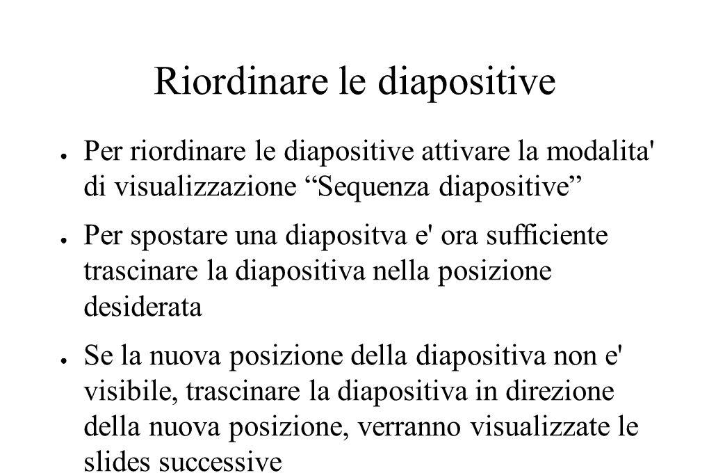 """Riordinare le diapositive ● Per riordinare le diapositive attivare la modalita' di visualizzazione """"Sequenza diapositive"""" ● Per spostare una diapositv"""