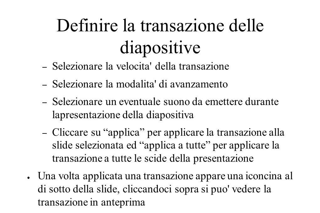 Definire la transazione delle diapositive – Selezionare la velocita' della transazione – Selezionare la modalita' di avanzamento – Selezionare un even