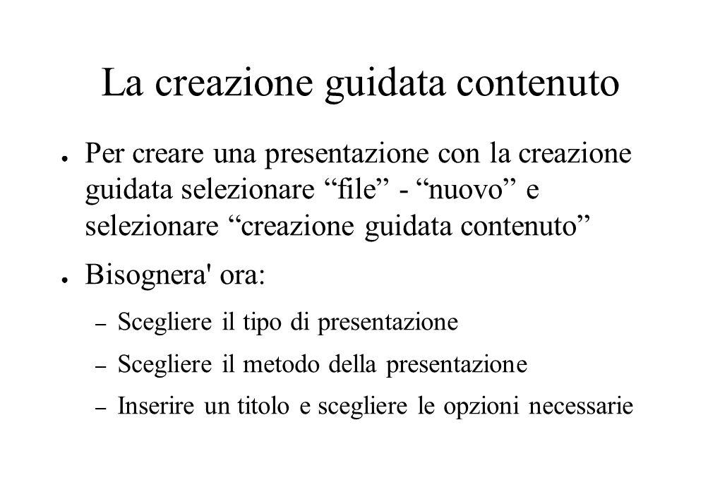 """La creazione guidata contenuto ● Per creare una presentazione con la creazione guidata selezionare """"file"""" - """"nuovo"""" e selezionare """"creazione guidata c"""