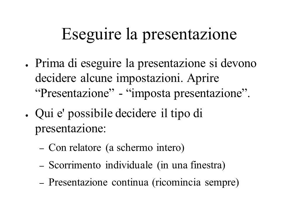 """Eseguire la presentazione ● Prima di eseguire la presentazione si devono decidere alcune impostazioni. Aprire """"Presentazione"""" - """"imposta presentazione"""