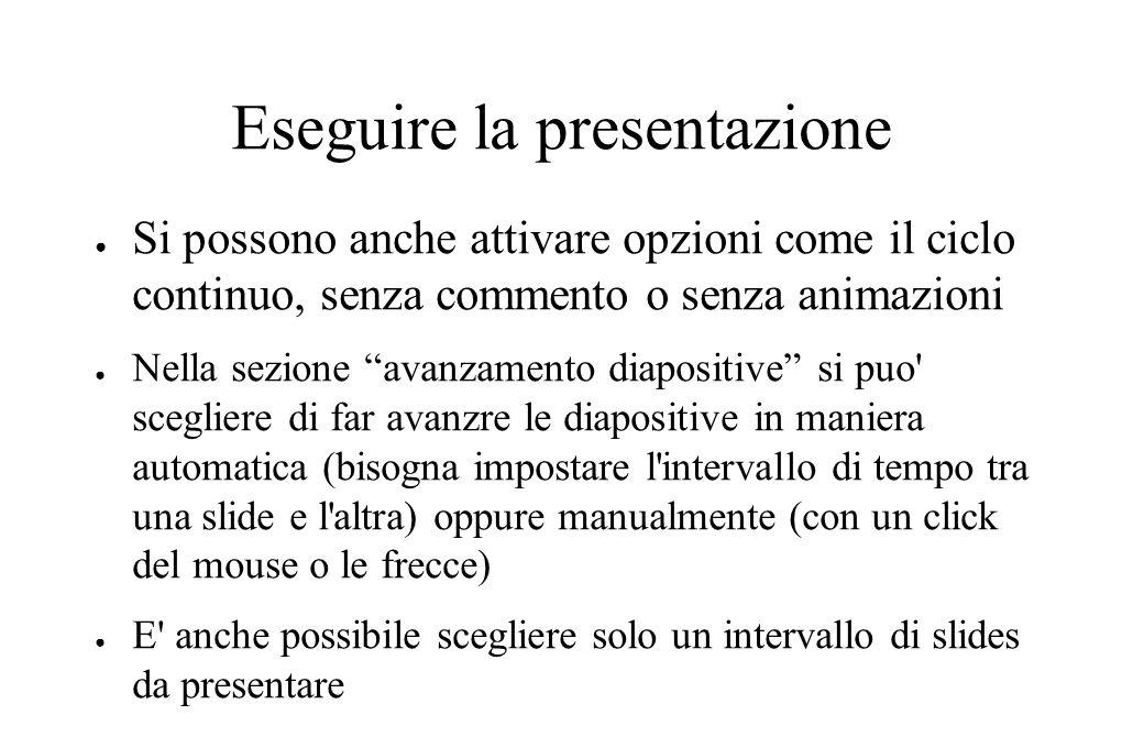 """Eseguire la presentazione ● Si possono anche attivare opzioni come il ciclo continuo, senza commento o senza animazioni ● Nella sezione """"avanzamento d"""