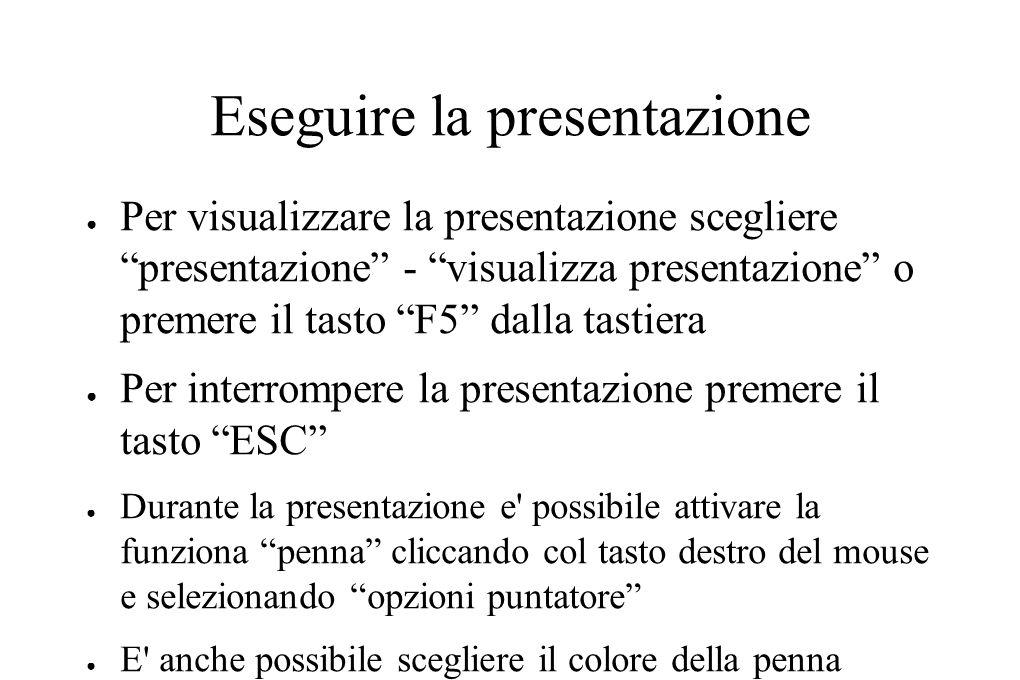"""Eseguire la presentazione ● Per visualizzare la presentazione scegliere """"presentazione"""" - """"visualizza presentazione"""" o premere il tasto """"F5"""" dalla tas"""