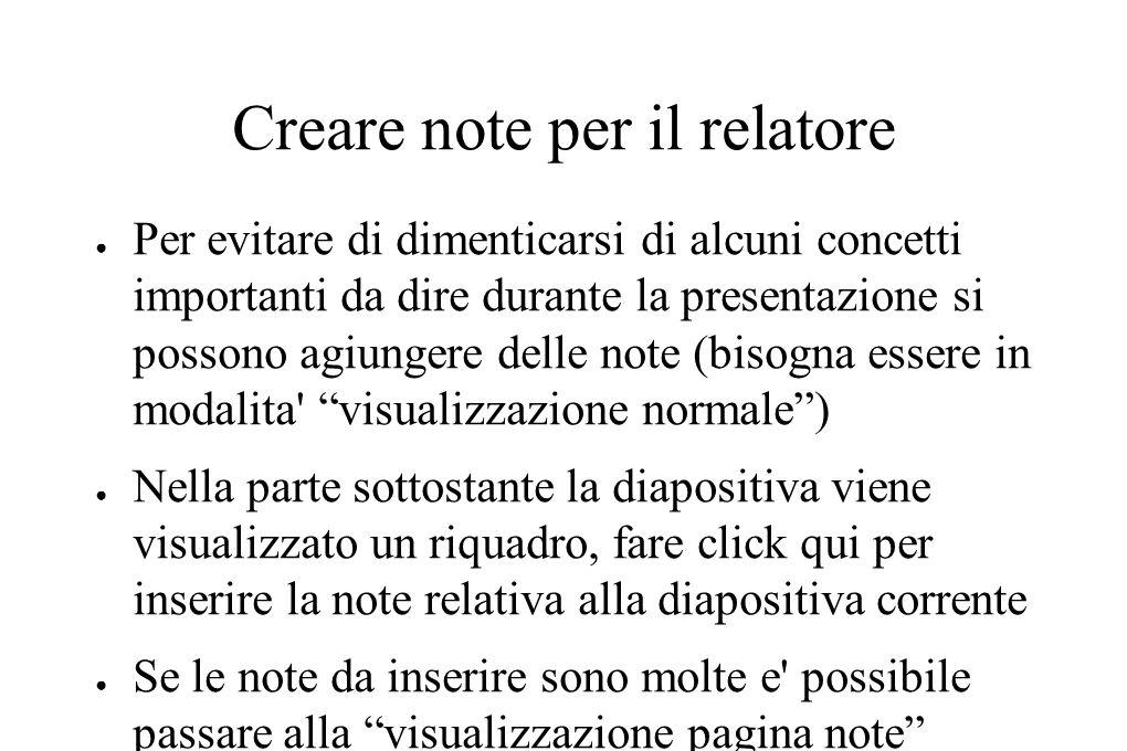 Creare note per il relatore ● Per evitare di dimenticarsi di alcuni concetti importanti da dire durante la presentazione si possono agiungere delle no