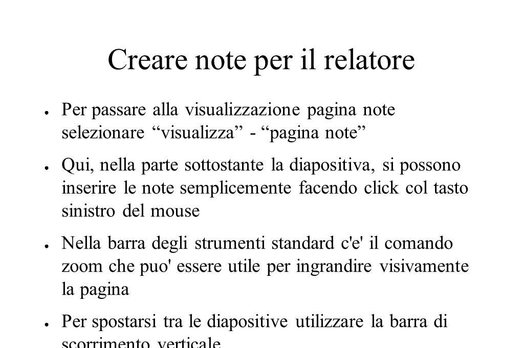 """Creare note per il relatore ● Per passare alla visualizzazione pagina note selezionare """"visualizza"""" - """"pagina note"""" ● Qui, nella parte sottostante la"""