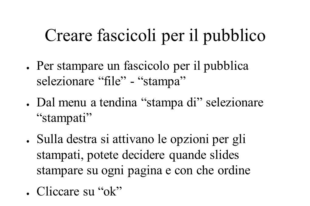 """Creare fascicoli per il pubblico ● Per stampare un fascicolo per il pubblica selezionare """"file"""" - """"stampa"""" ● Dal menu a tendina """"stampa di"""" selezionar"""