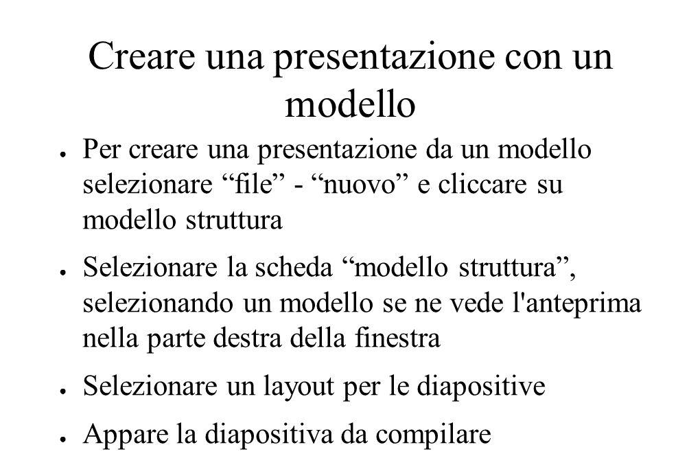 """Creare una presentazione con un modello ● Per creare una presentazione da un modello selezionare """"file"""" - """"nuovo"""" e cliccare su modello struttura ● Se"""