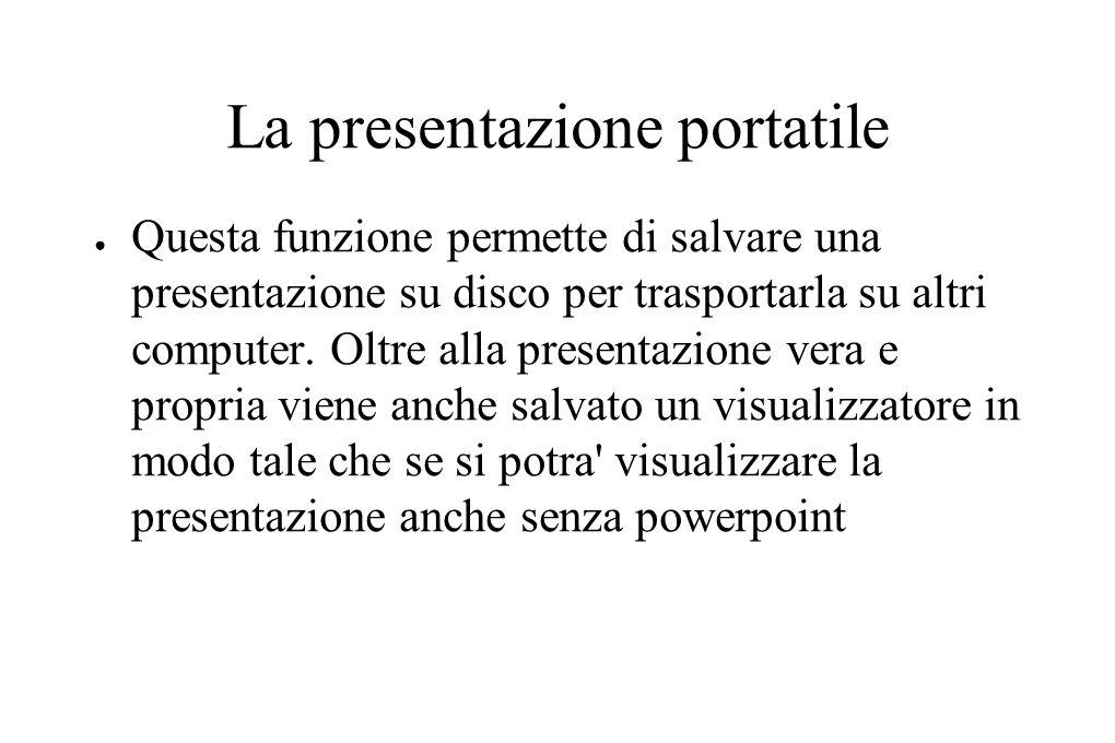 La presentazione portatile ● Questa funzione permette di salvare una presentazione su disco per trasportarla su altri computer. Oltre alla presentazio