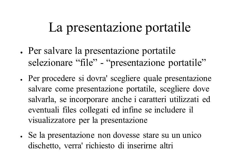 """La presentazione portatile ● Per salvare la presentazione portatile selezionare """"file"""" - """"presentazione portatile"""" ● Per procedere si dovra' scegliere"""