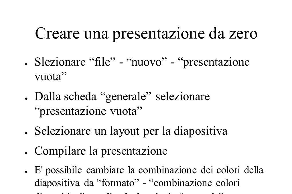 """Creare una presentazione da zero ● Slezionare """"file"""" - """"nuovo"""" - """"presentazione vuota"""" ● Dalla scheda """"generale"""" selezionare """"presentazione vuota"""" ● S"""