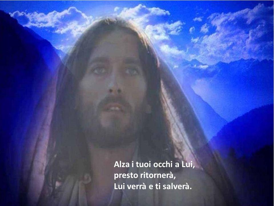 Lui verrà e ti salverà, Dio verrà e ti salverà.