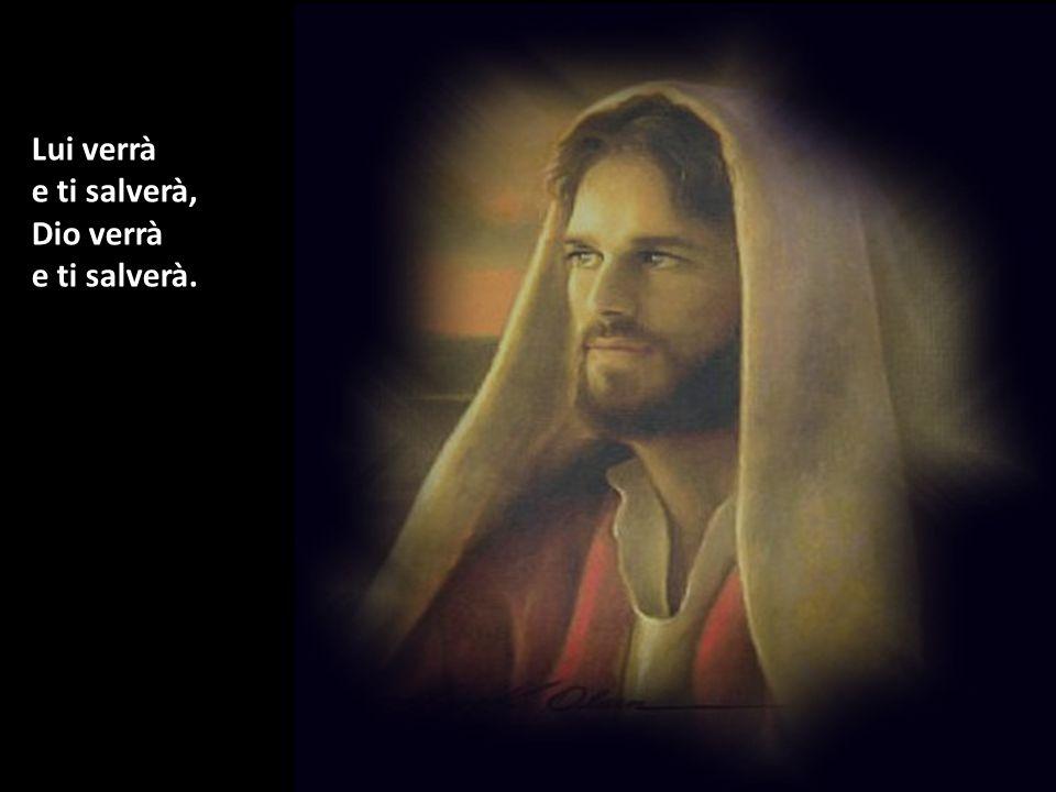 Di' a chi è smarrito che certo Lui tornerà, Lui verrà e ti salverà.